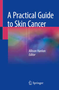 皮膚癌への実践的ガイド<br>A Practical Guide to Skin Cancer〈1st ed. 2018〉