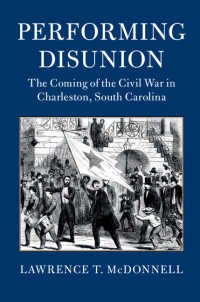 Performing Disunion : The Coming of the Civil War in Charleston, South Carolina