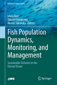 魚類の集団動態、モニタリング、管理:持続可能な漁業のために<br>Fish Population Dynamics, Monitoring, and Management〈1st ed. 2018〉 : Sustainable Fisheries in the Eternal Ocean