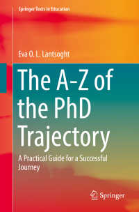 博士号への軌跡A-Z<br>The A-Z of the PhD Trajectory〈1st ed. 2018〉 : A Practical Guide for a Successful Journey