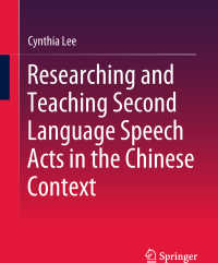 Researching and Teaching Second Language Speech Acts in the Chinese Context〈1st ed. 2018〉