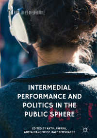 Intermedial Performance and Politics in the Public Sphere〈1st ed. 2018〉