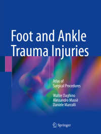 足・足首外科アトラス<br>Foot and Ankle Trauma Injuries〈1st ed. 2018〉 : Atlas of Surgical Procedures