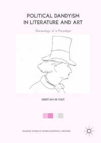 Political Dandyism in Literature and Art〈1st ed. 2018〉 : Genealogy of a Paradigm