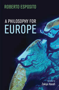R.エスポジト著/外部性からのヨーロッパのための哲学(英訳)<br>A Philosophy for Europe : From the Outside