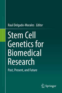 幹細胞遺伝子学の過去・現在・未来<br>Stem Cell Genetics for Biomedical Research〈1st ed. 2018〉 : Past, Present, and Future