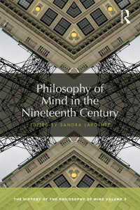 心の哲学史(全6巻)第5巻:19世紀<br>Philosophy of Mind in the Nineteenth Century : The History of the Philosophy of Mind, Volume 5