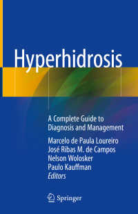 多汗症の診断と治療:完全ガイド<br>Hyperhidrosis〈1st ed. 2018〉 : A Complete Guide to Diagnosis and Management