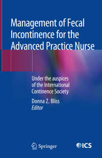 排泄ケアの看護学(国際コンチネンス医学会賛助)<br>Management of Fecal Incontinence for the Advanced Practice Nurse〈1st ed. 2018〉 : Under the auspices of the International Continence Society