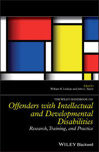 知的・発達障害を抱えた犯罪者ハンドブック<br>The Wiley Handbook on Offenders with Intellectual and Developmental Disabilities : Research, Training, and Practice