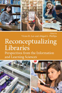 図書館の再概念化:情報科学・学習科学的視座<br>Reconceptualizing Libraries : Perspectives from the Information and Learning Sciences