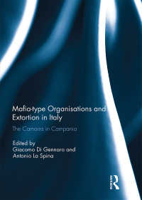 Mafia-type Organisations and Extortion in Italy : The Camorra in Campania