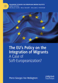 EUの移民統合政策<br>The EU's Policy on the Integration of Migrants〈1st ed. 2019〉 : A Case of Soft-Europeanization?