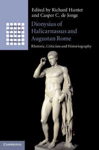 Dionysius of Halicarnassus and Augustan Rome : Rhetoric, Criticism and Historiography