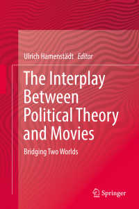 政治理論と映画の相互作用<br>The Interplay Between Political Theory and Movies〈1st ed. 2019〉 : Bridging Two Worlds