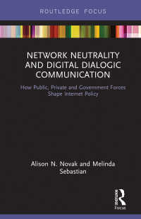 Network Neutrality and Digital Dialogic Communication : How Public, Private and Government Forces Shape Internet Policy