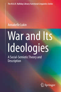 戦争とそのイデオロギー:社会記号論と記述<br>War and Its Ideologies〈1st ed. 2019〉 : A Social-Semiotic Theory and Description