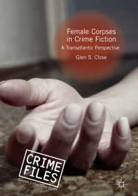 犯罪小説における女性の死体<br>Female Corpses in Crime Fiction〈1st ed. 2018〉 : A Transatlantic Perspective