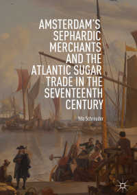 Amsterdam's Sephardic Merchants and the Atlantic Sugar Trade in the Seventeenth Century〈1st ed. 2019〉