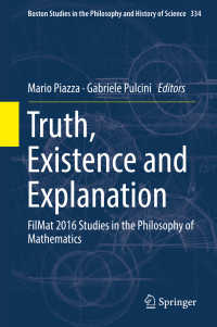 Truth, Existence and Explanation〈1st ed. 2018〉 : FilMat 2016 Studies in the Philosophy of Mathematics
