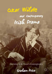 オスカー・ワイルドと現代アイルランド演劇<br>Oscar Wilde and Contemporary Irish Drama〈1st ed. 2018〉 : Learning to be Oscar's Contemporary
