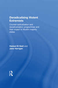 暴力的過激派の脱急進化:ムスリム8ヶ国の事例<br>Deradicalising Violent Extremists : Counter-Radicalisation and Deradicalisation Programmes and their Impact in  Muslim Majority States