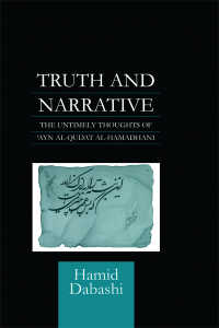 Truth and Narrative : The Untimely Thoughts of 'Ayn al-Qudat