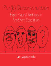 Pun(k) Deconstruction : Experifigural Writings in Art&art Education