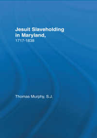 Jesuit Slaveholding in Maryland, 1717-1838