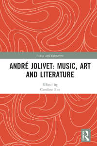ジョリヴェの音楽と芸術<br>Andr&eacute; Jolivet: Music, Art and Literature