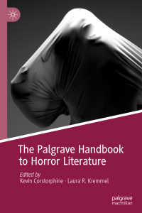ホラー文学ハンドブック<br>The Palgrave Handbook to Horror Literature〈1st ed. 2018〉
