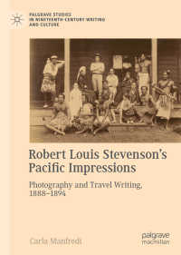 スティーヴンソンの太平洋諸島紀行と写真<br>Robert Louis Stevenson's Pacific Impressions〈1st ed. 2018〉 : Photography and Travel Writing, 1888–1894