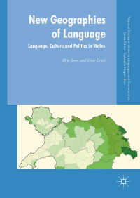 新たな言語地理学:ウェールズの言語、文化、政治<br>New Geographies of Language〈1st ed. 2019〉 : Language, Culture and Politics in Wales