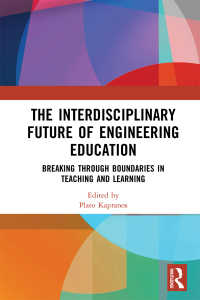The Interdisciplinary Future of Engineering Education : Breaking Through Boundaries in Teaching and Learning