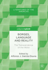 ボルヘス・言語・現実:世界の超越<br>Borges, Language and Reality〈1st ed. 2018〉 : The Transcendence of the Word