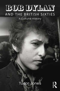 ボブ・ディランと1960年代イギリス:文化史<br>Bob Dylan and the British Sixties : A Cultural History