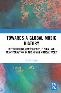 グローバル音楽史への道<br>Towards a Global Music History : Intercultural Convergence, Fusion, and Transformation in the Human Musical Story