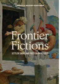 19世紀の英語圏辺境小説<br>Frontier Fictions〈1st ed. 2018〉 : Settler Sagas and Postcolonial Guilt