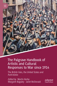 1914年以降の戦争に対する芸術・文化的応答ハンドブック<br>The Palgrave Handbook of Artistic and Cultural Responses to War since 1914〈1st ed. 2019〉 : The British Isles, the United States and Australasia