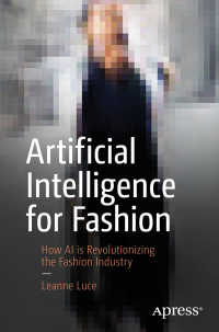 ファッション業界に革命を起こす人工知能<br>Artificial Intelligence for Fashion〈1st ed.〉 : How AI is Revolutionizing the Fashion Industry