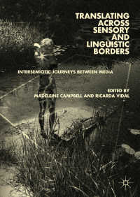 感覚・言語的境界を越える翻訳<br>Translating across Sensory and Linguistic Borders〈1st ed. 2019〉 : Intersemiotic Journeys between Media