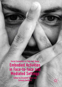 対面・媒介状況における身体化された「活動」<br>Embodied Activities in Face-to-face and Mediated Settings〈1st ed. 2019〉 : Social Encounters in Time and Space
