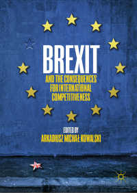 英国のEU離脱と国際競争力への影響<br>Brexit and the Consequences for International Competitiveness〈1st ed. 2018〉
