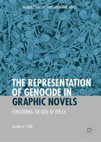 グラフィック・ノヴェルにおけるジェノサイドの表象<br>The Representation of Genocide in Graphic Novels〈1st ed. 2019〉 : Considering the Role of Kitsch