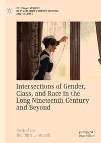 長い19世紀と以後のジェンダー、階級、人権<br>Intersections of Gender, Class, and Race in the Long Nineteenth Century and Beyond〈1st ed. 2018〉