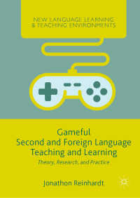 ゲーム化する第二言語・外国語教授・学習:理論・調査・実践<br>Gameful Second and Foreign Language Teaching and Learning〈1st ed. 2019〉 : Theory, Research, and Practice