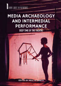 メディア考古学とメディアを超えるパフォーマンス<br>Media Archaeology and Intermedial Performance〈1st ed. 2019〉 : Deep Time of the Theatre