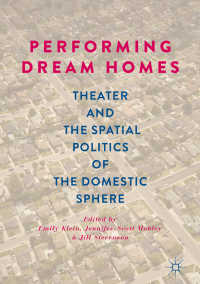 夢のわが家のパフォーマンス<br>Performing Dream Homes〈1st ed. 2019〉 : Theater and the Spatial Politics of the Domestic Sphere