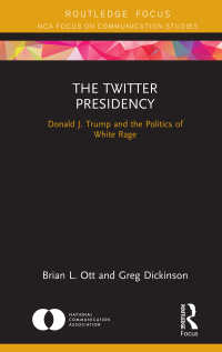 トランプのツイッター政治のコミュニケーション学<br>The Twitter Presidency : Donald J. Trump and the Politics of White Rage