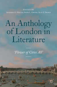 ロンドン文学アンソロジー1558-1914年<br>An Anthology of London in Literature, 1558-1914〈1st ed. 2019〉 : 'Flower of Cities All'